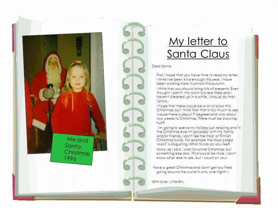 My letter to Santa Claus Dear Santa, First, I hope that you have time to read my letter.
