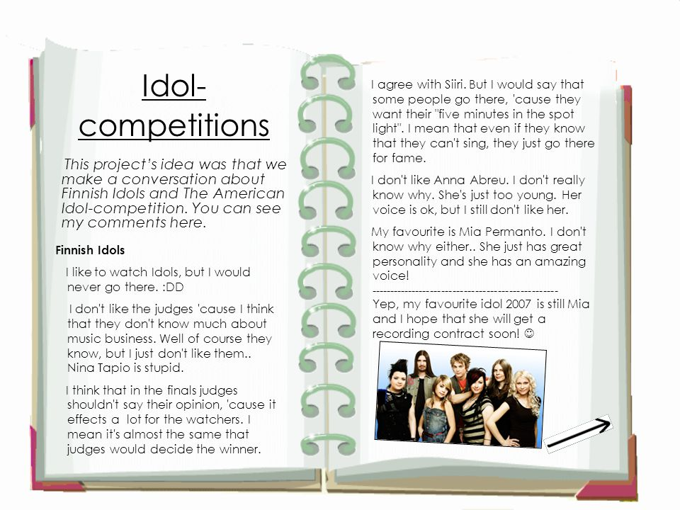 Idol- competitions This project's idea was that we make a conversation about Finnish Idols and The American Idol-competition.