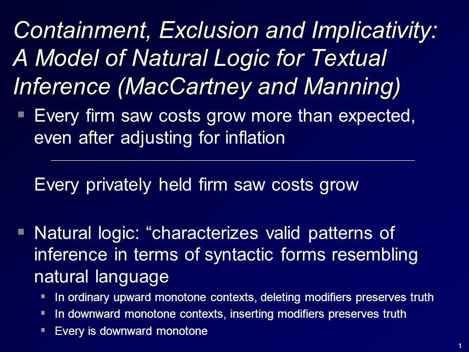 1 Containment, Exclusion and Implicativity: A Model of Natural Logic for Textual Inference (MacCartney and Manning)  Every firm saw costs grow more t