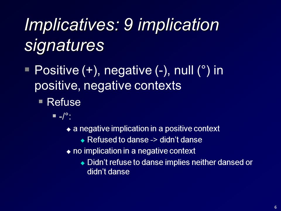 6 Implicatives: 9 implication signatures  Positive (+), negative (-), null (°) in positive, negative contexts  Refuse  -/°: u a negative implicatio