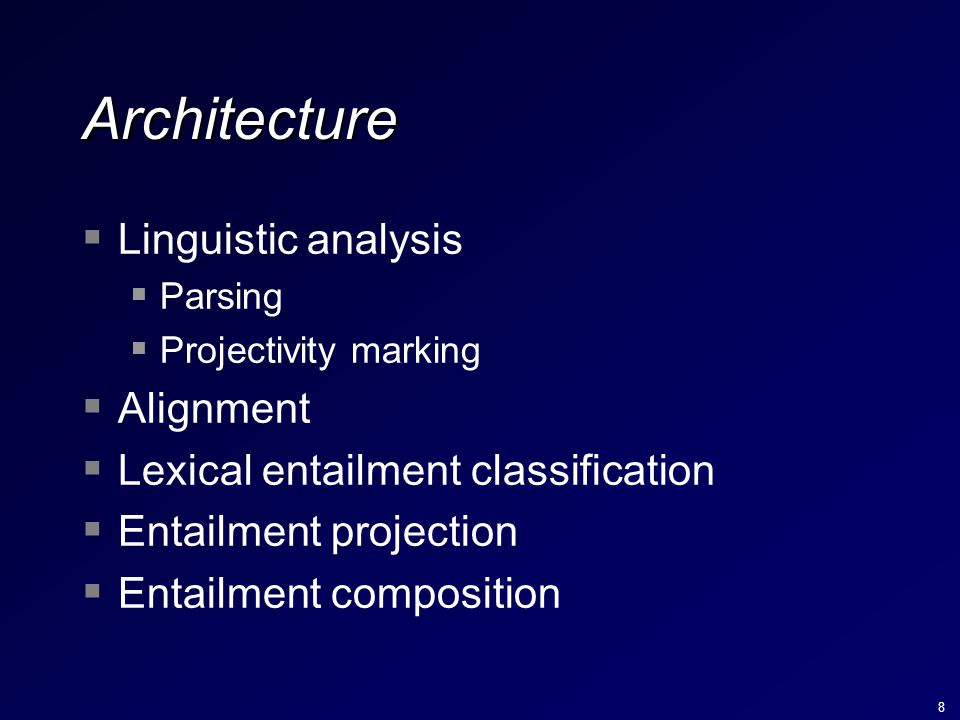 8 Architecture  Linguistic analysis  Parsing  Projectivity marking  Alignment  Lexical entailment classification  Entailment projection  Entail