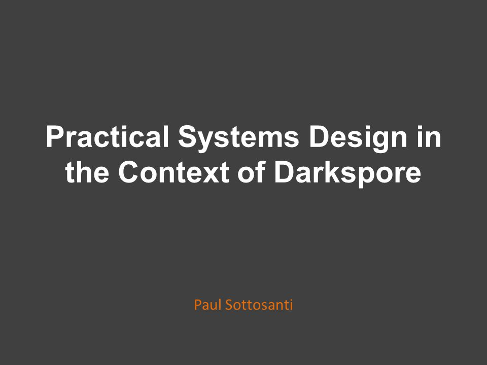 Overview of the Talk Some Design Goals and How We Achieved Them Things We Tried That Didn't Work Out The Systems of Darkspore Spread throughout: Relevant Systems Design Advice Problems and Their Solutions Where Did We Still Fail?