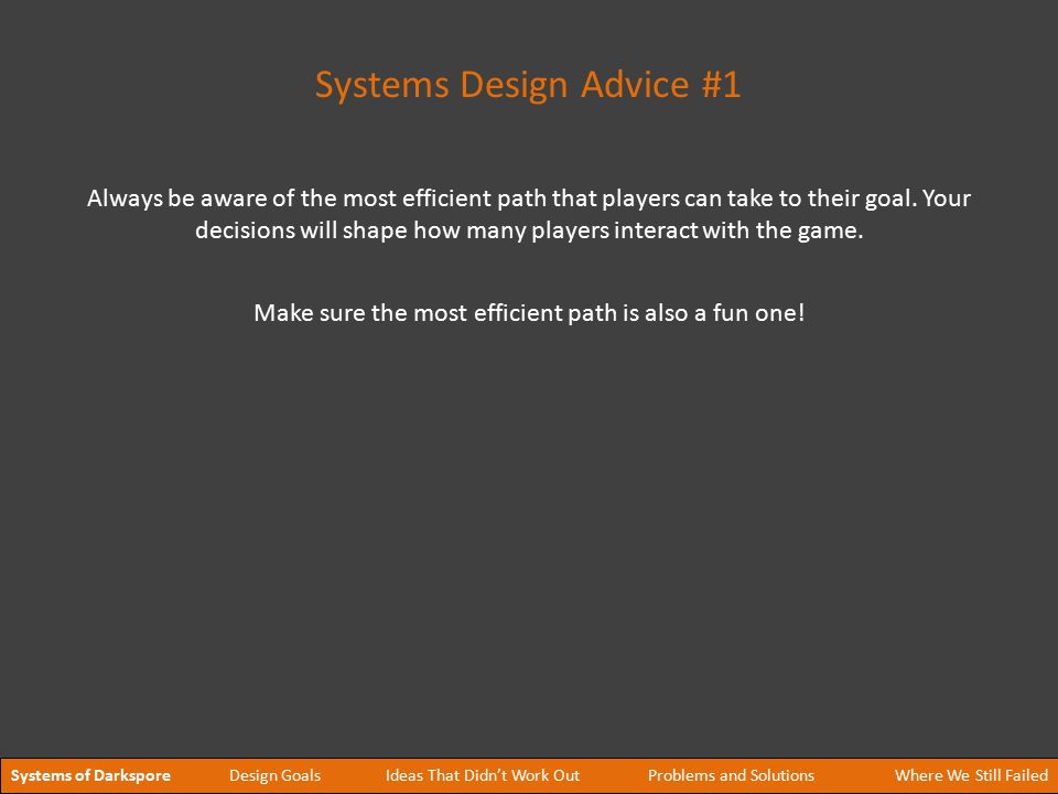 Systems Design Advice #1 Make sure the most efficient path is also a fun one.