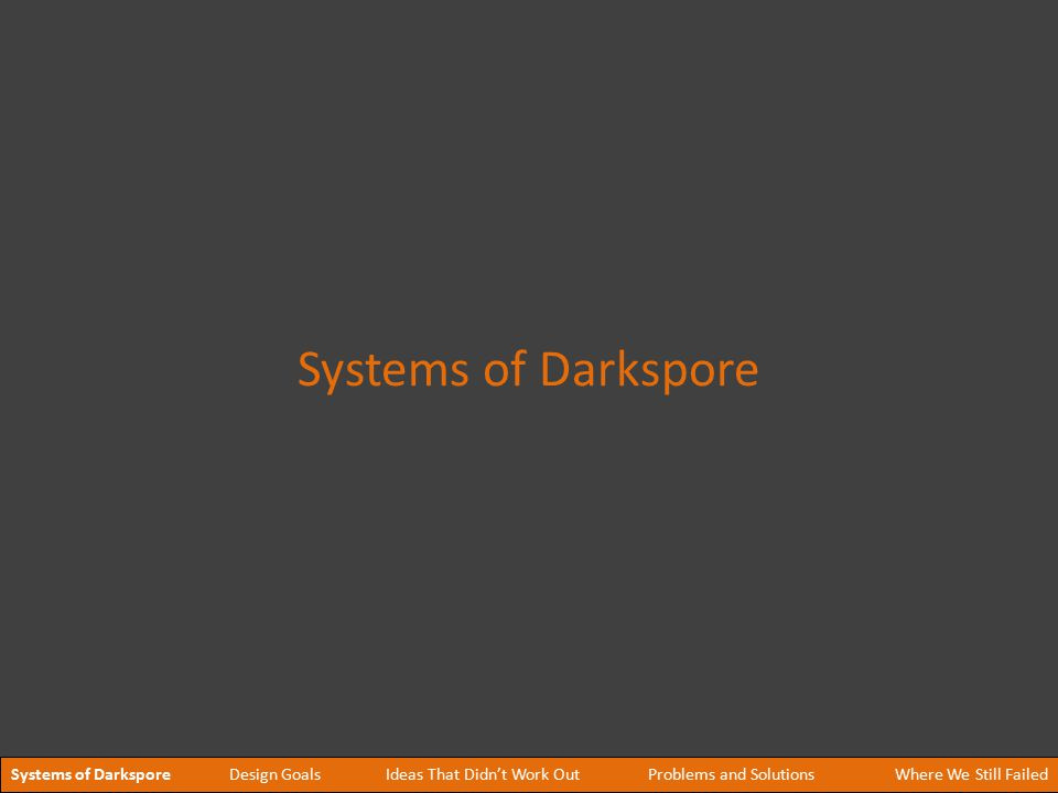 Systems Design Advice #9 Darkspore borrowed systems from: Borderlands, Call of Duty, Warcraft 3, Left 4 Dead, Team Fortress 2, Plants vs Zombies, and so on.