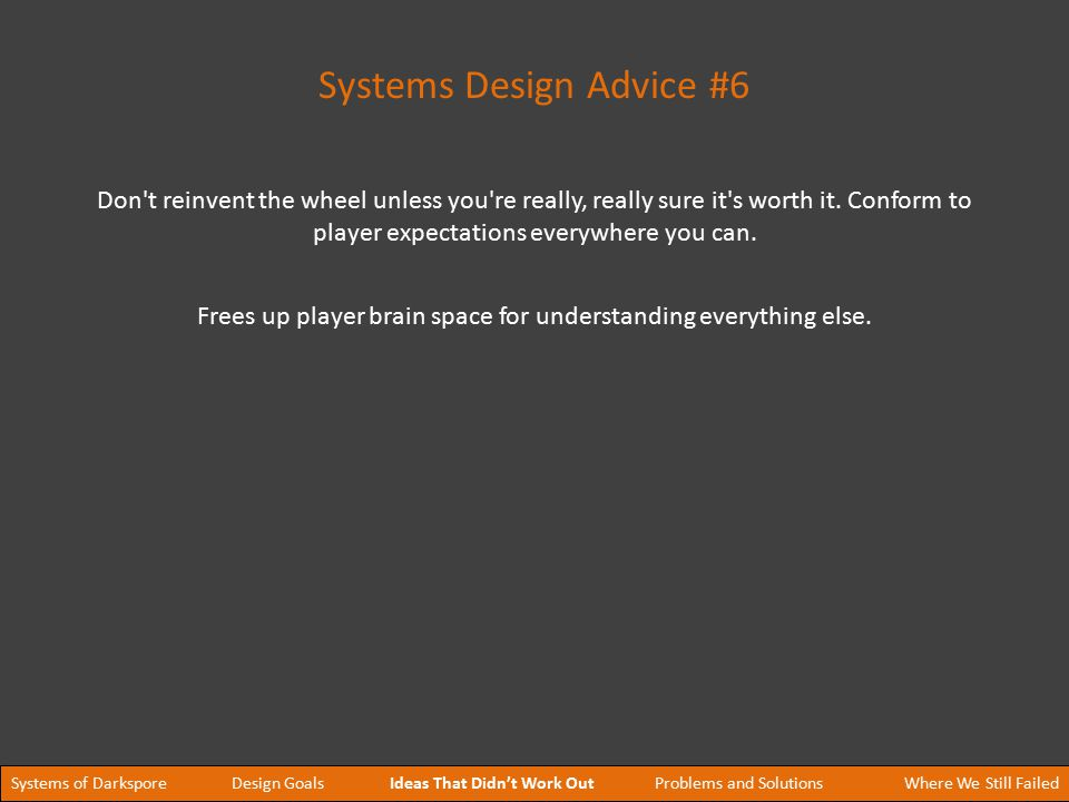 Systems Design Advice #6 Frees up player brain space for understanding everything else.