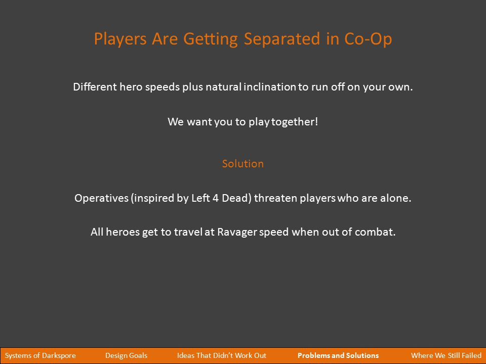We want you to play together. Operatives (inspired by Left 4 Dead) threaten players who are alone.