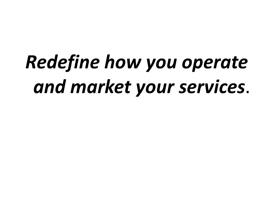 Redefine how you operate and market your services.