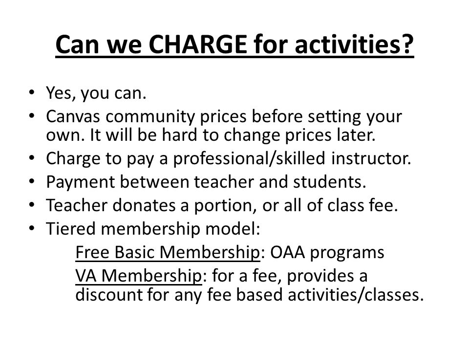 Can we CHARGE for activities. Yes, you can. Canvas community prices before setting your own.