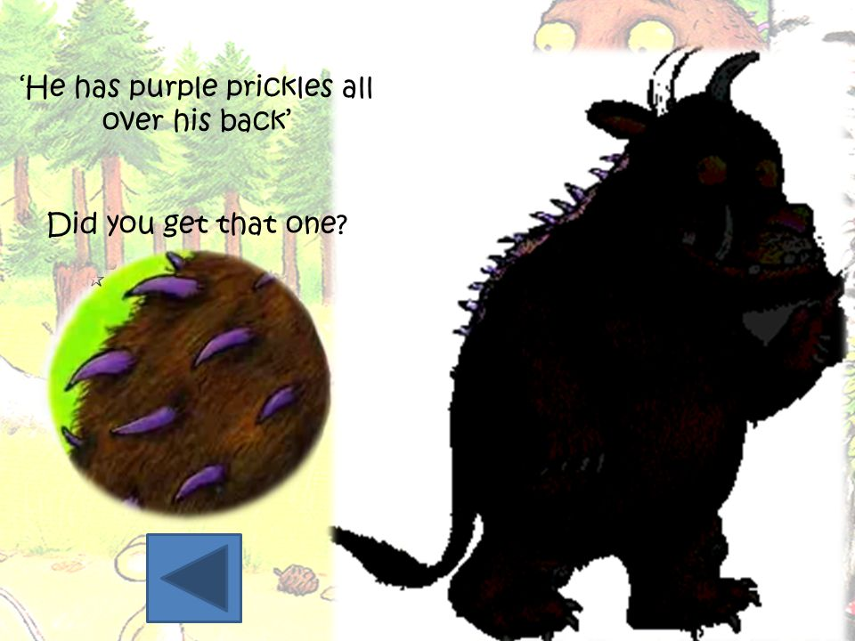 'He has purple prickles all over his back' Did you get that one