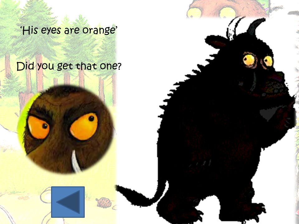 'His eyes are orange' Did you get that one