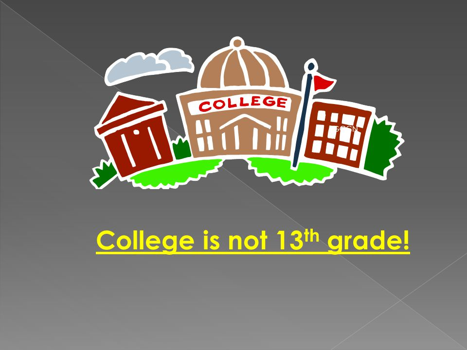 College is not 13 th grade! GCCN