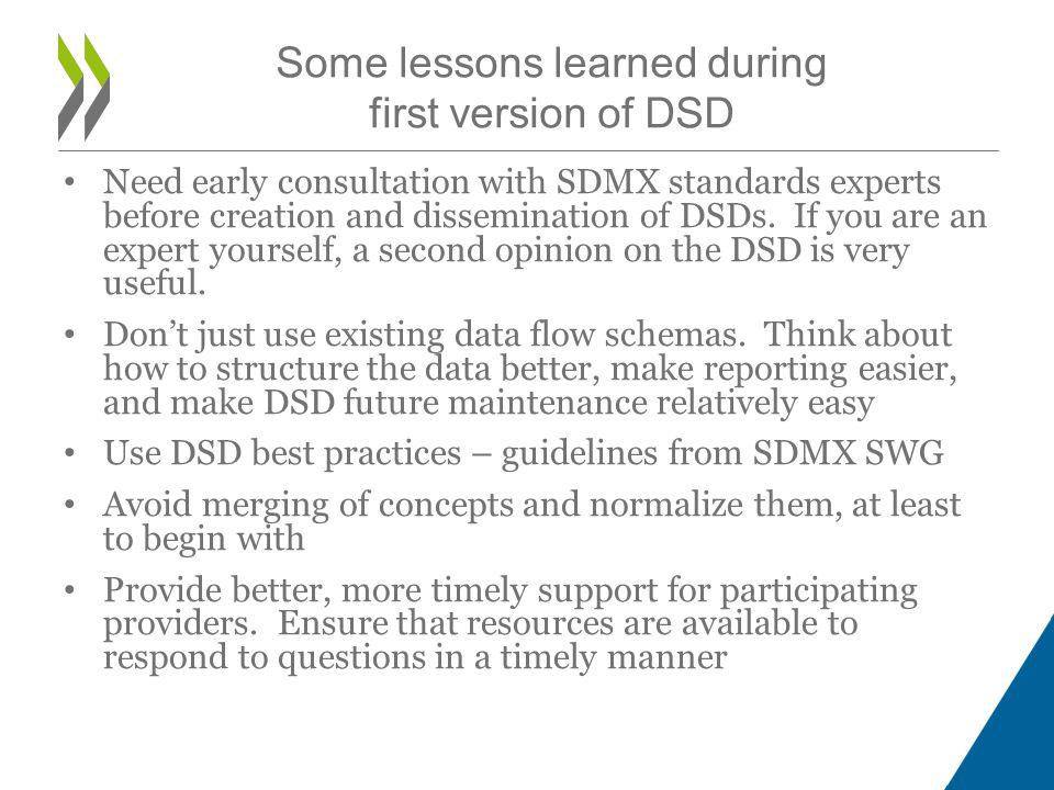 Need early consultation with SDMX standards experts before creation and dissemination of DSDs. If you are an expert yourself, a second opinion on the