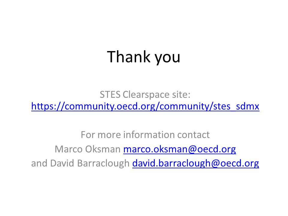 Thank you STES Clearspace site: https://community.oecd.org/community/stes_sdmx https://community.oecd.org/community/stes_sdmx For more information contact Marco Oksman marco.oksman@oecd.orgmarco.oksman@oecd.org and David Barraclough david.barraclough@oecd.orgdavid.barraclough@oecd.org