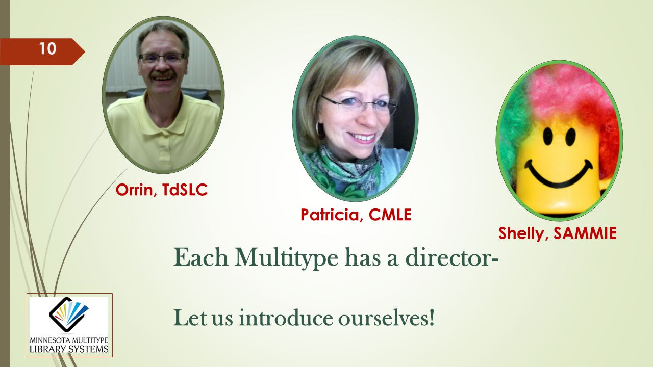 Each Multitype has a director- Let us introduce ourselves! 10 Shelly, SAMMIE Orrin, TdSLC Patricia, CMLE