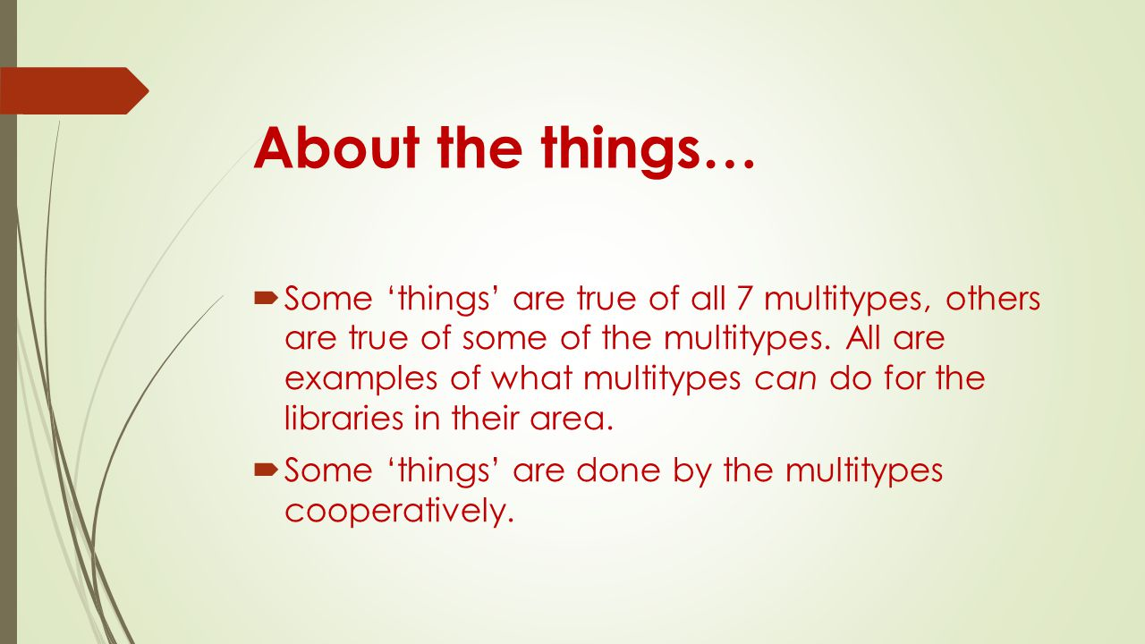 About the things…  Some 'things' are true of all 7 multitypes, others are true of some of the multitypes. All are examples of what multitypes can do
