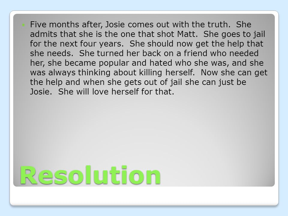 Resolution Five months after, Josie comes out with the truth.