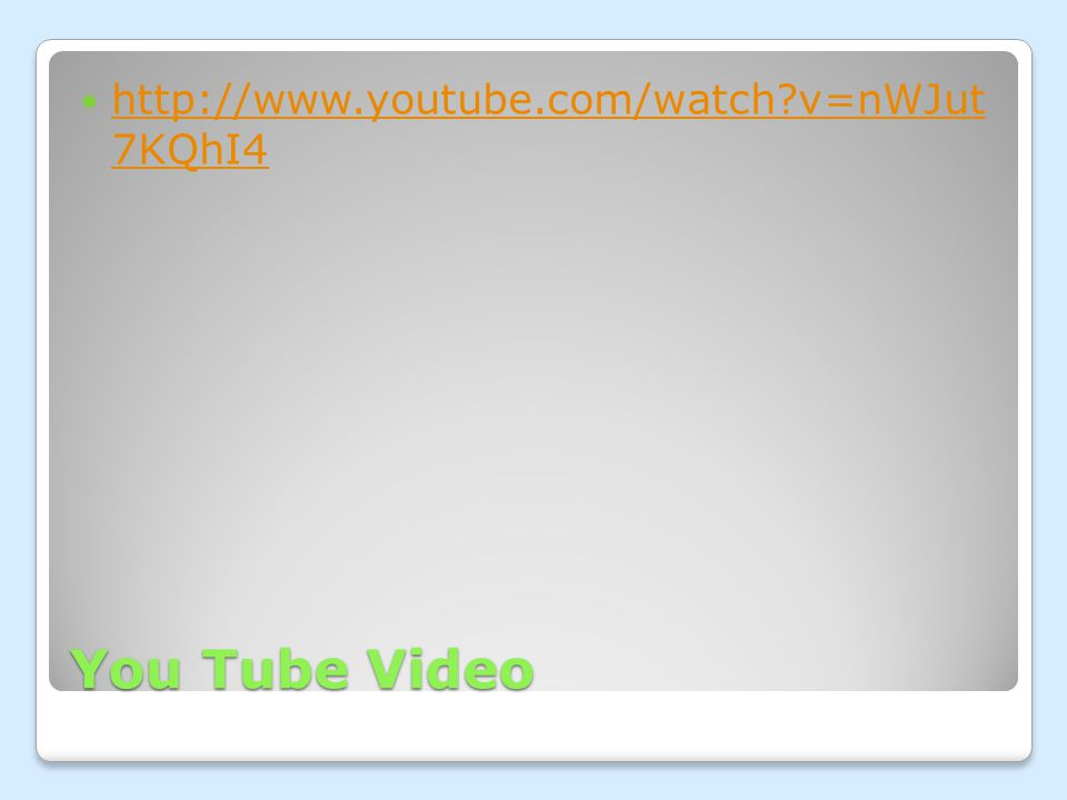 You Tube Video http://www.youtube.com/watch v=nWJut 7KQhI4 http://www.youtube.com/watch v=nWJut 7KQhI4