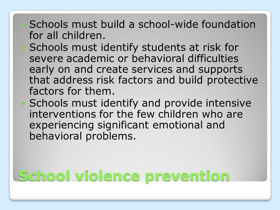 School violence prevention Schools must build a school-wide foundation for all children.