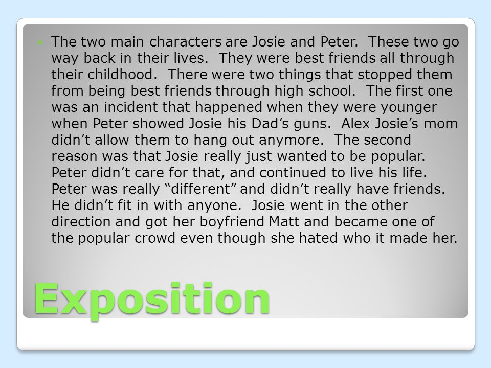 Exposition The two main characters are Josie and Peter.
