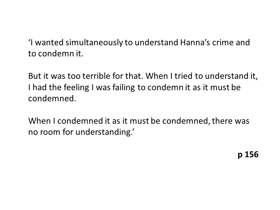 'I wanted simultaneously to understand Hanna's crime and to condemn it.