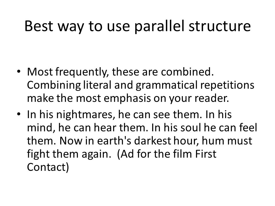 Best way to use parallel structure Most frequently, these are combined. Combining literal and grammatical repetitions make the most emphasis on your r