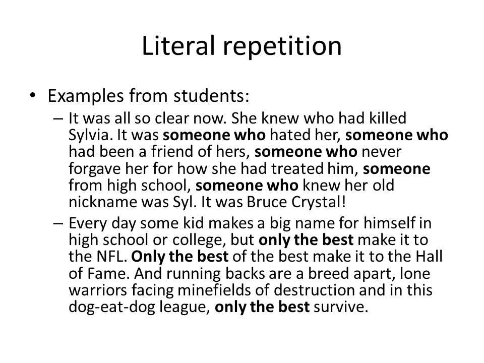 Literal repetition Examples from students: – It was all so clear now. She knew who had killed Sylvia. It was someone who hated her, someone who had be