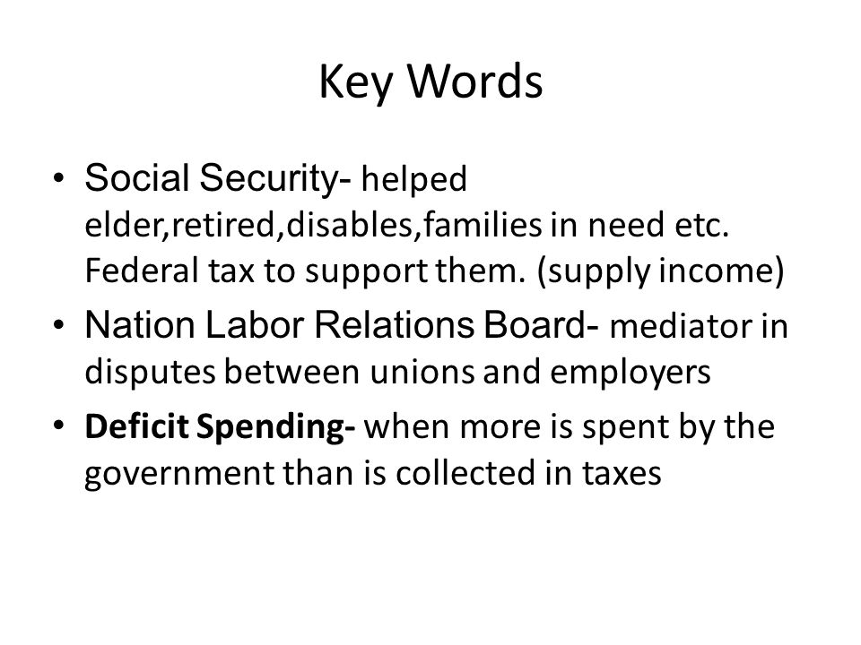 Key Words Social Security- helped elder,retired,disables,families in need etc.