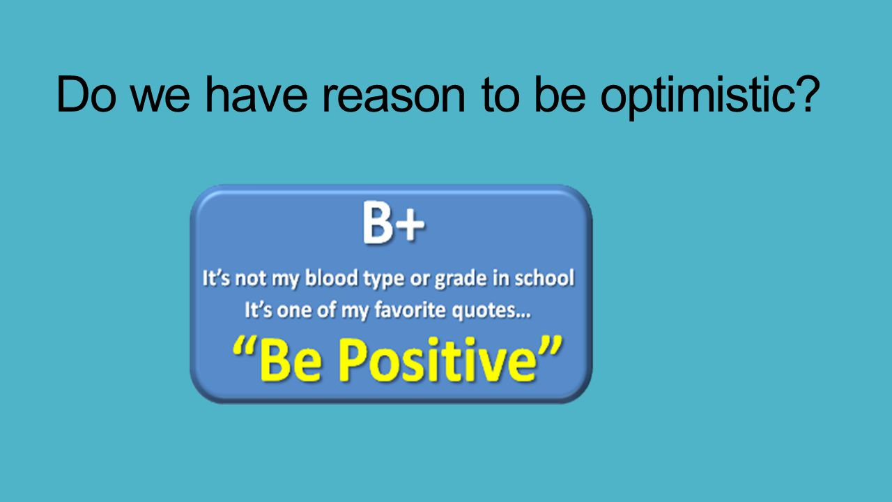 Do we have reason to be optimistic?