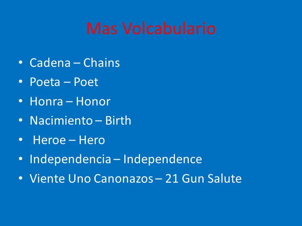 Mas Volcabulario Cadena – Chains Poeta – Poet Honra – Honor Nacimiento – Birth Heroe – Hero Independencia – Independence Viente Uno Canonazos – 21 Gun Salute