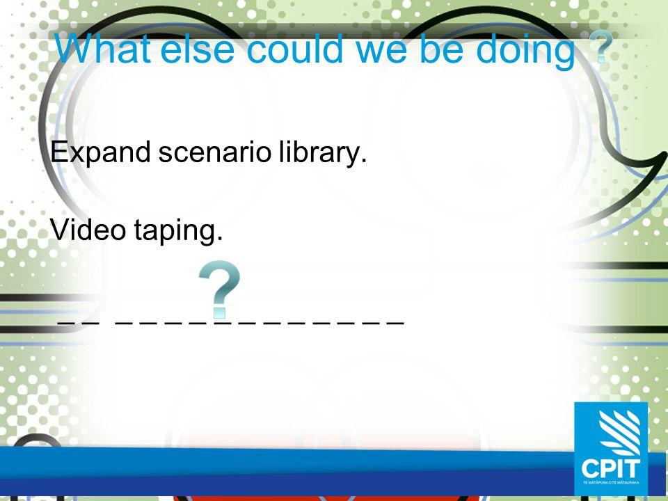 Expand scenario library. Video taping. _ _ _ _ _ _ _ _ _ _ _ _ _ _