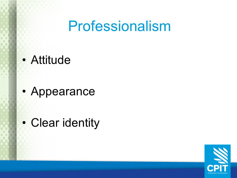 Professionalism Attitude Appearance Clear identity