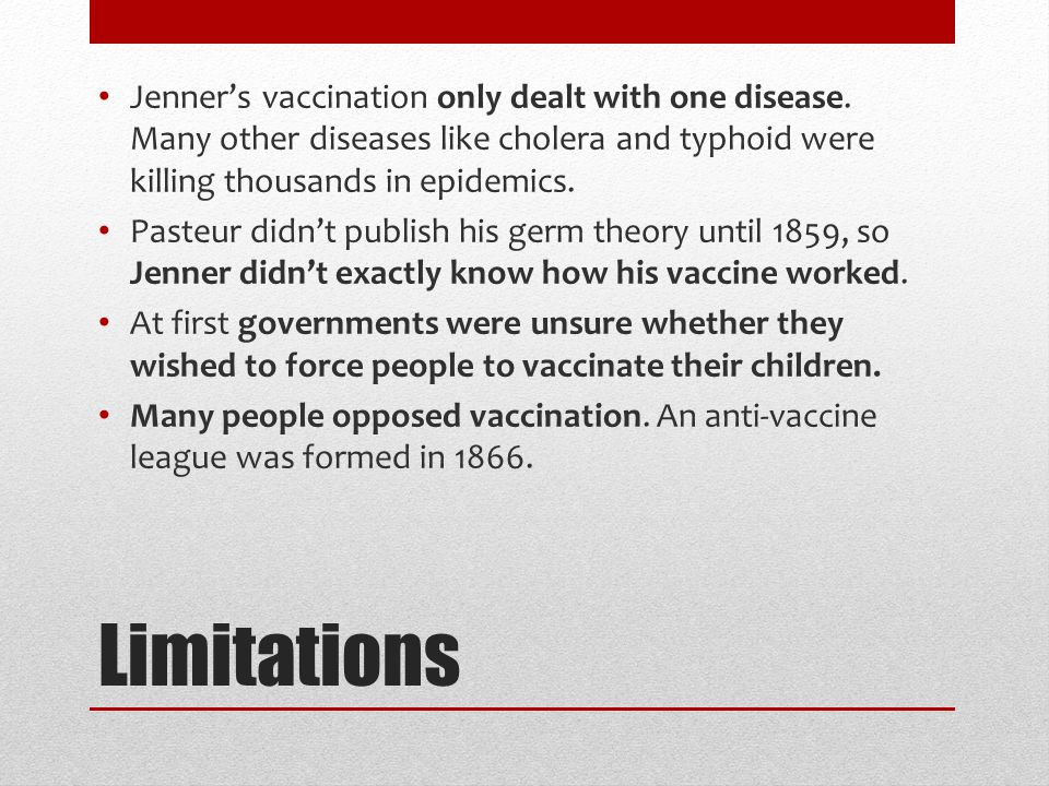 Limitations Jenner's vaccination only dealt with one disease.