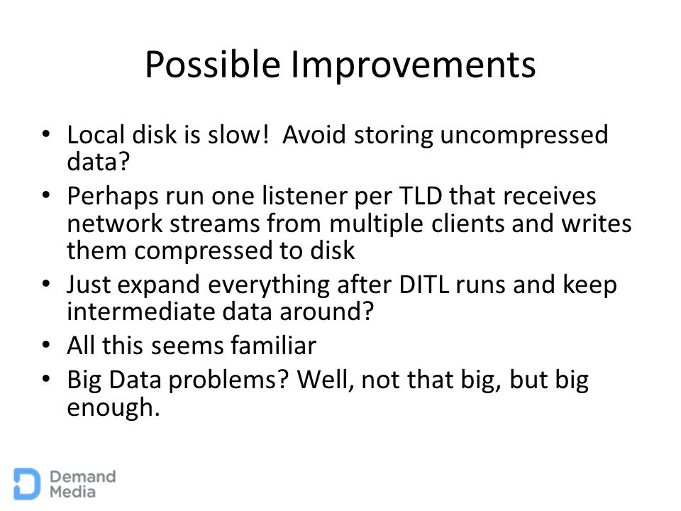 Possible Improvements Local disk is slow. Avoid storing uncompressed data.