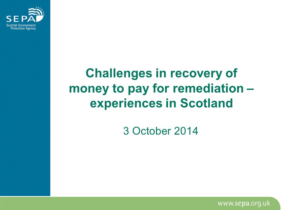 Challenges in recovery of money to pay for remediation – experiences in Scotland 3 October 2014