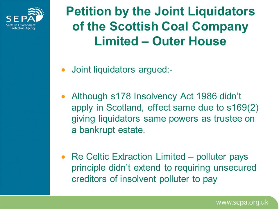 Petition by the Joint Liquidators of the Scottish Coal Company Limited – Outer House  Joint liquidators argued:-  Although s178 Insolvency Act 1986 didn't apply in Scotland, effect same due to s169(2) giving liquidators same powers as trustee on a bankrupt estate.