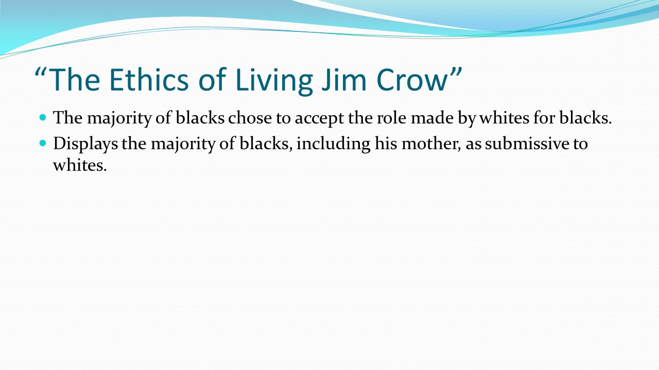 """""""The Ethics of Living Jim Crow"""" The majority of blacks chose to accept the role made by whites for blacks. Displays the majority of blacks, including"""