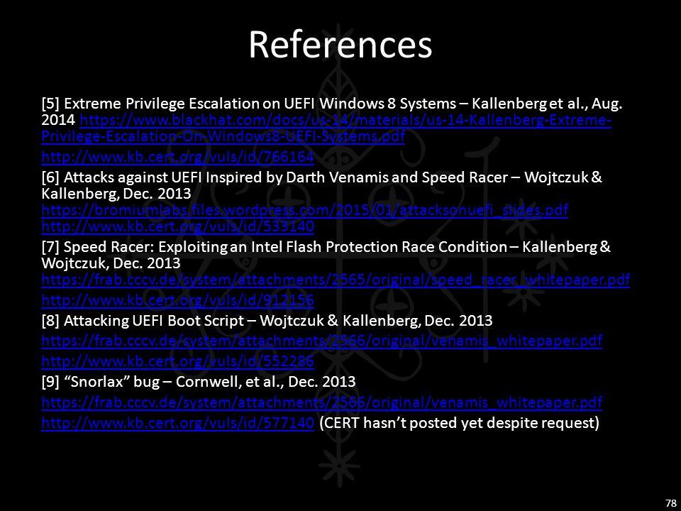 References [5] Extreme Privilege Escalation on UEFI Windows 8 Systems – Kallenberg et al., Aug. 2014 https://www.blackhat.com/docs/us-14/materials/us-