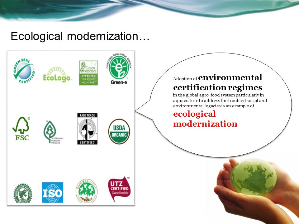 Ecological modernization… Adoption of environmental certification regimes in the global agro-food system particularly in aquaculture to address the tr