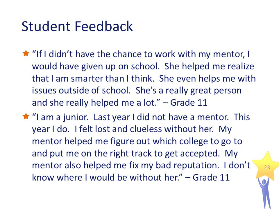 Student Feedback  If I didn't have the chance to work with my mentor, I would have given up on school.