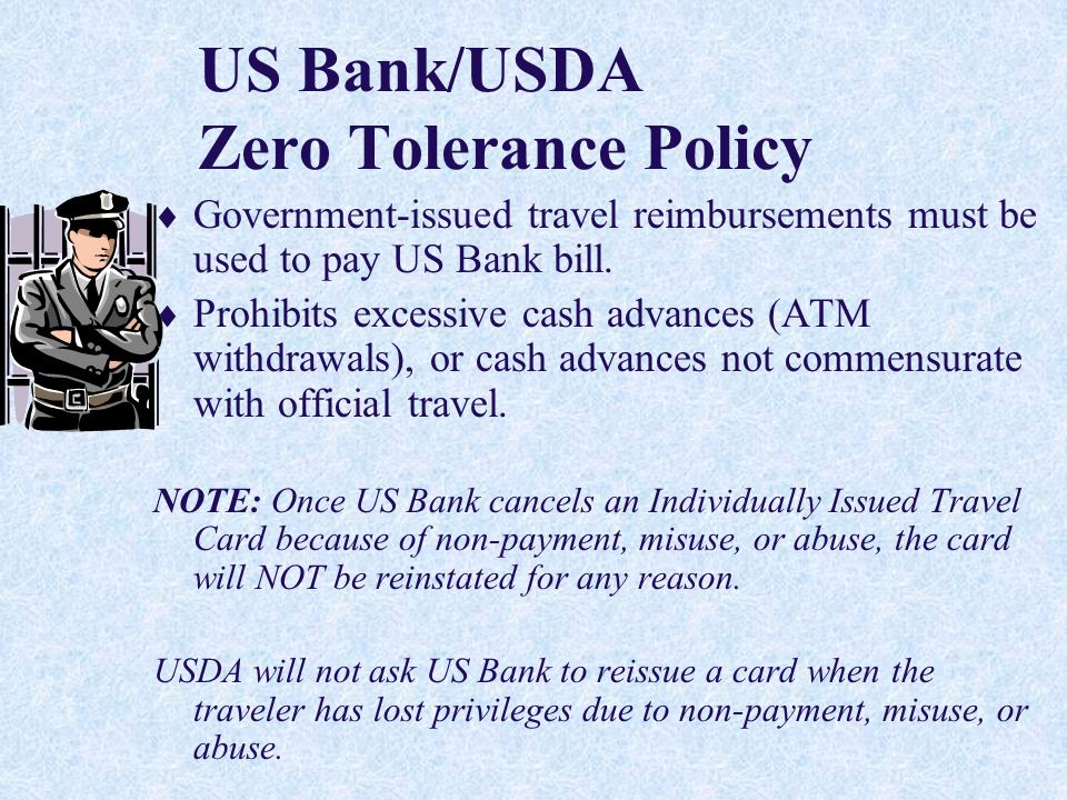 15 US Bank/USDA Zero Tolerance Policy  Prohibits shared use of the card with another employee for official travel purposes.