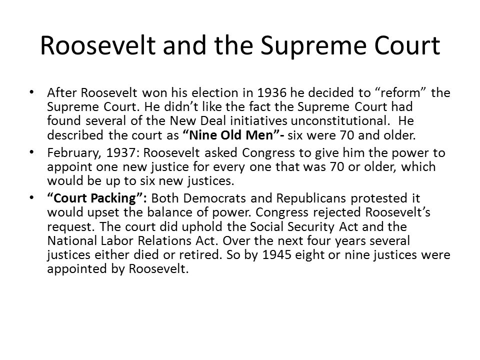 Roosevelt and the Supreme Court After Roosevelt won his election in 1936 he decided to reform the Supreme Court.