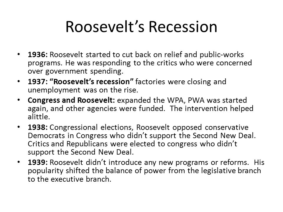 Roosevelt's Recession 1936: Roosevelt started to cut back on relief and public-works programs. He was responding to the critics who were concerned ove