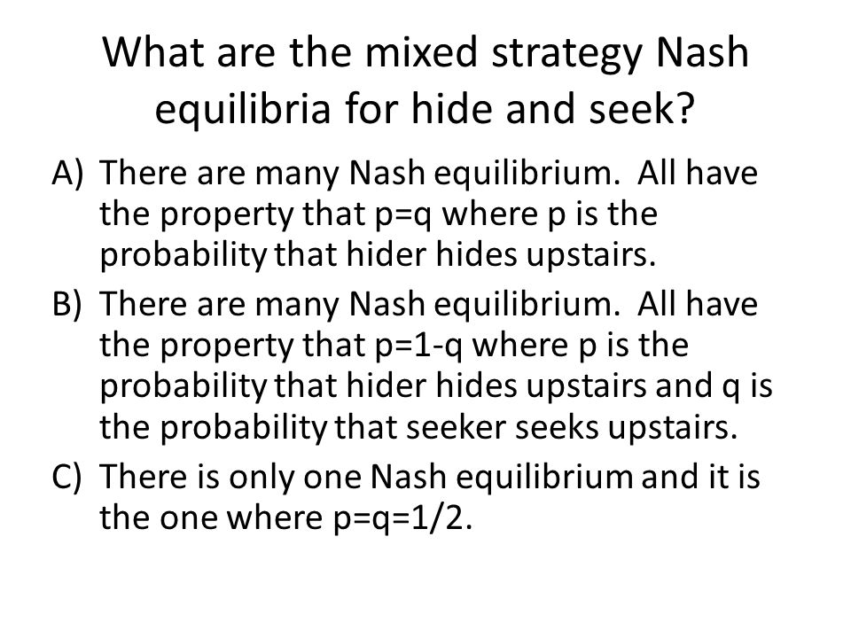 What are the mixed strategy Nash equilibria for hide and seek.