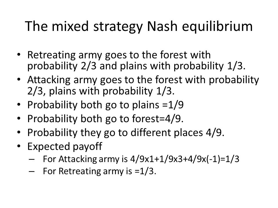 The mixed strategy Nash equilibrium Retreating army goes to the forest with probability 2/3 and plains with probability 1/3.
