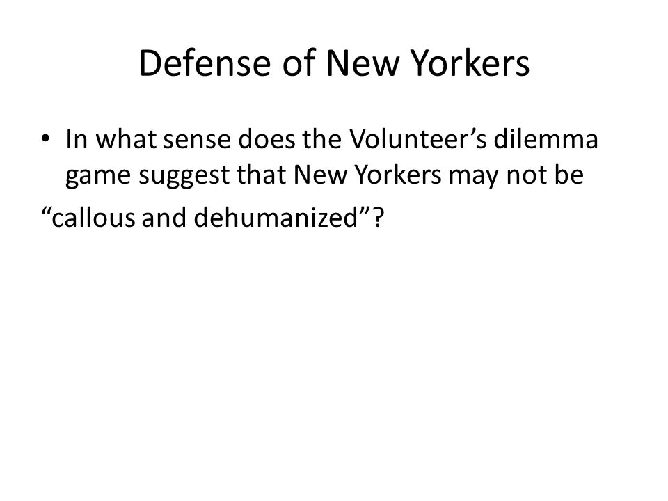 Defense of New Yorkers In what sense does the Volunteer's dilemma game suggest that New Yorkers may not be callous and dehumanized