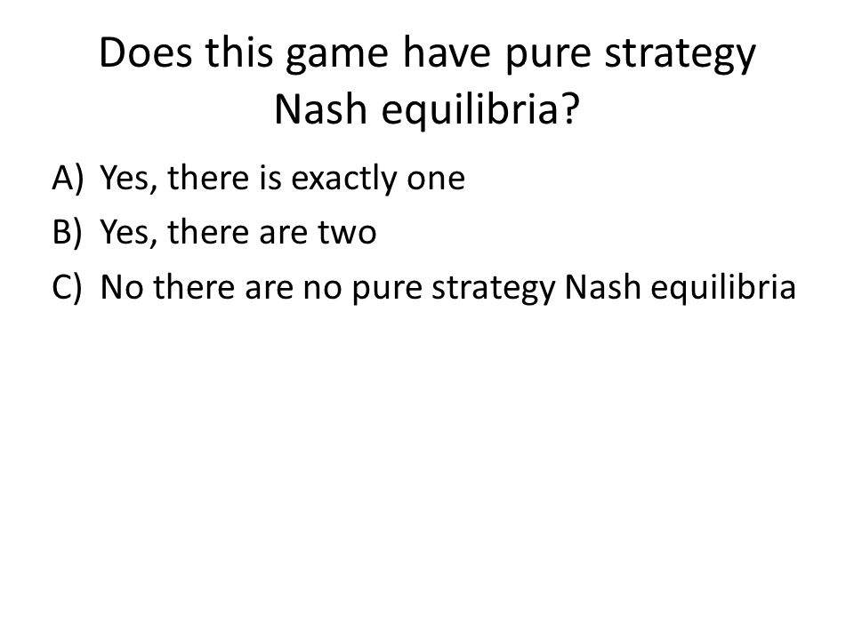 Does this game have pure strategy Nash equilibria.