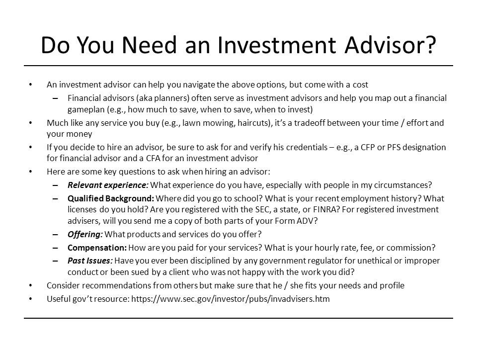 Do You Need an Investment Advisor? An investment advisor can help you navigate the above options, but come with a cost – Financial advisors (aka plann