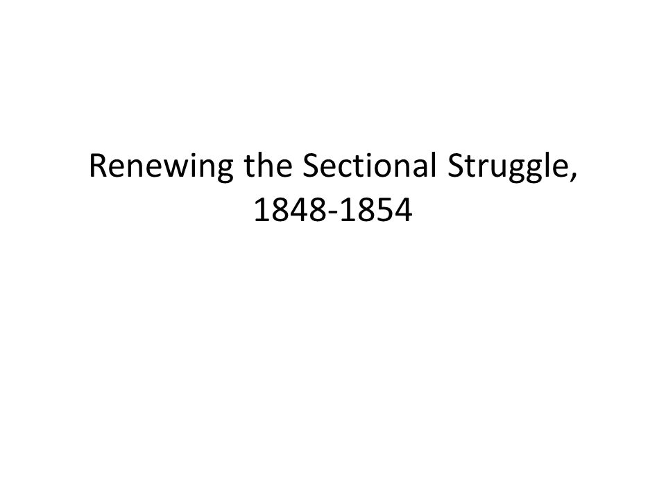Renewing the Sectional Struggle, 1848-1854