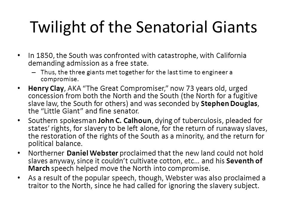 Twilight of the Senatorial Giants In 1850, the South was confronted with catastrophe, with California demanding admission as a free state.
