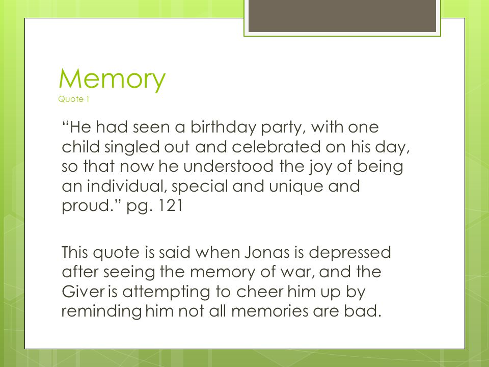 """Memory Quote 1 """"He had seen a birthday party, with one child singled out and celebrated on his day, so that now he understood the joy of being an indi"""